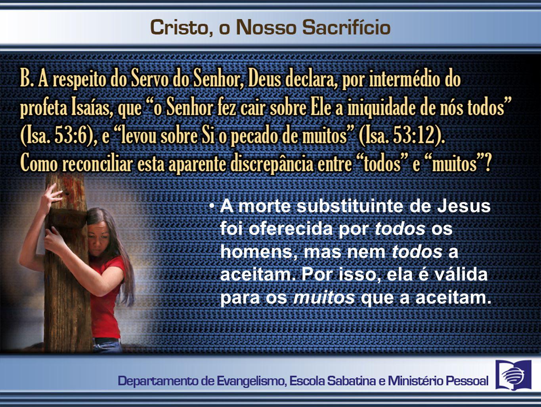 A morte substituinte de Jesus foi oferecida por todos os homens, mas nem todos a aceitam.
