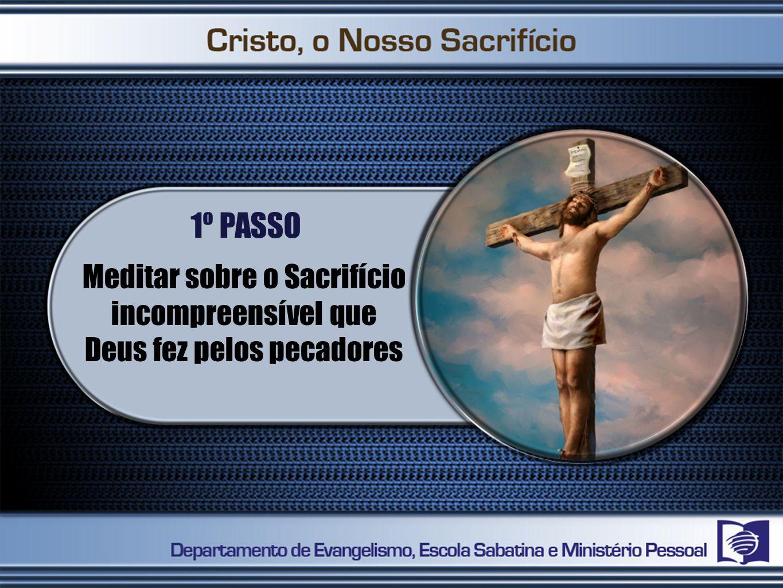 Jesus é o sacrifício de Deus pelo pecador.1. Aceitá-lo para mim.