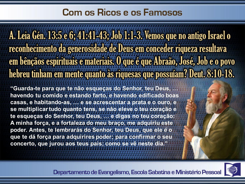 Guarda-te para que te não esqueças do Senhor, teu Deus, … havendo tu comido e estando farto, e havendo edificado boas casas, e habitando-as, … e se ac