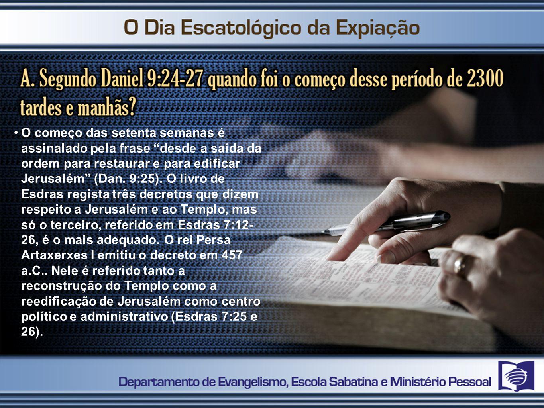 O começo das setenta semanas é assinalado pela frase desde a saída da ordem para restaurar e para edificar Jerusalém (Dan. 9:25). O livro de Esdras re