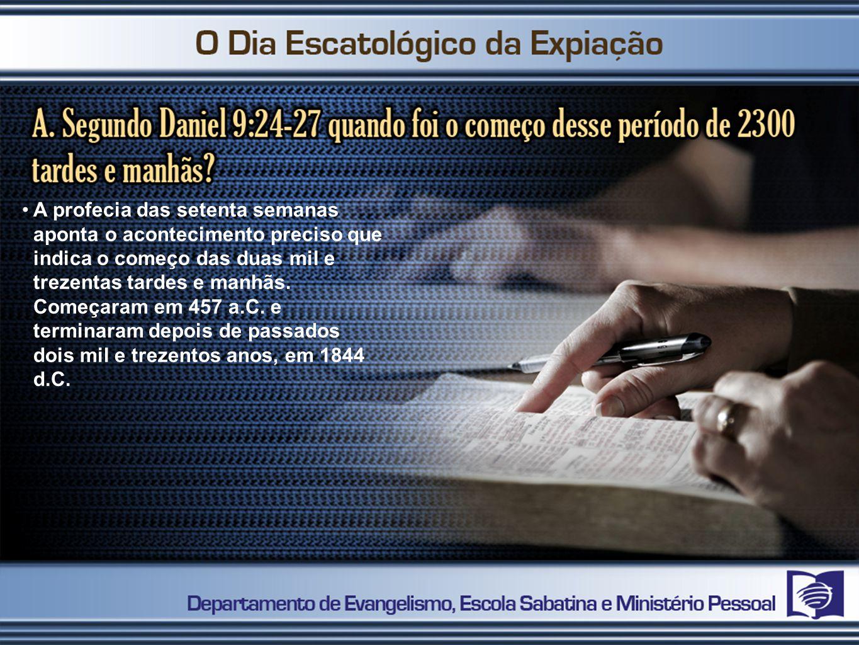 A profecia das setenta semanas aponta o acontecimento preciso que indica o começo das duas mil e trezentas tardes e manhãs.