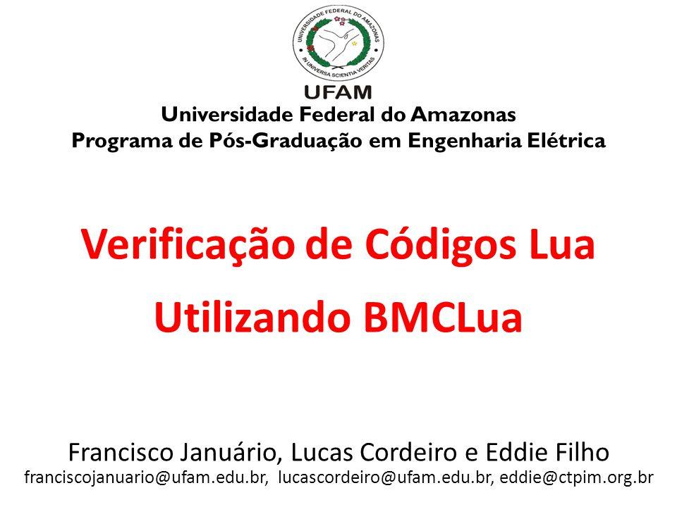 Verificação de Códigos Lua Utilizando BMCLua Francisco Januário, Lucas Cordeiro e Eddie Filho franciscojanuario@ufam.edu.br, lucascordeiro@ufam.edu.br