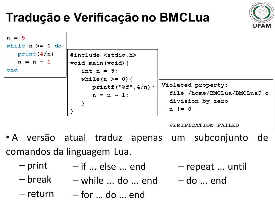 Tradução e Verificação no BMCLua A versão atual traduz apenas um subconjunto de comandos da linguagem Lua.