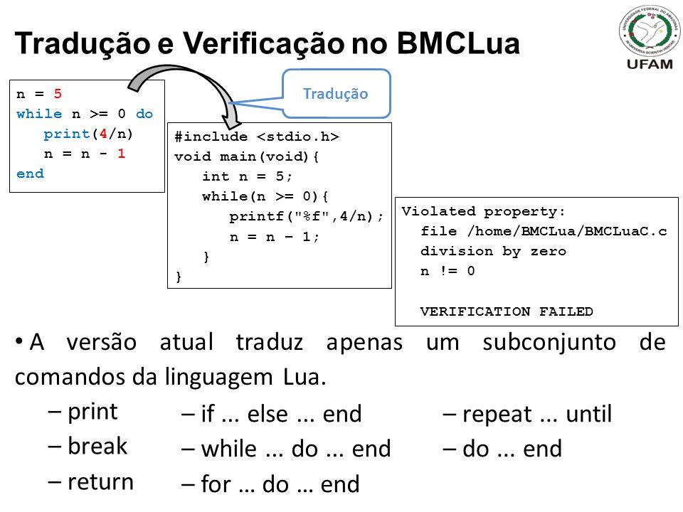 Tradução e Verificação no BMCLua A versão atual traduz apenas um subconjunto de comandos da linguagem Lua. – print – break – return – if... else... en