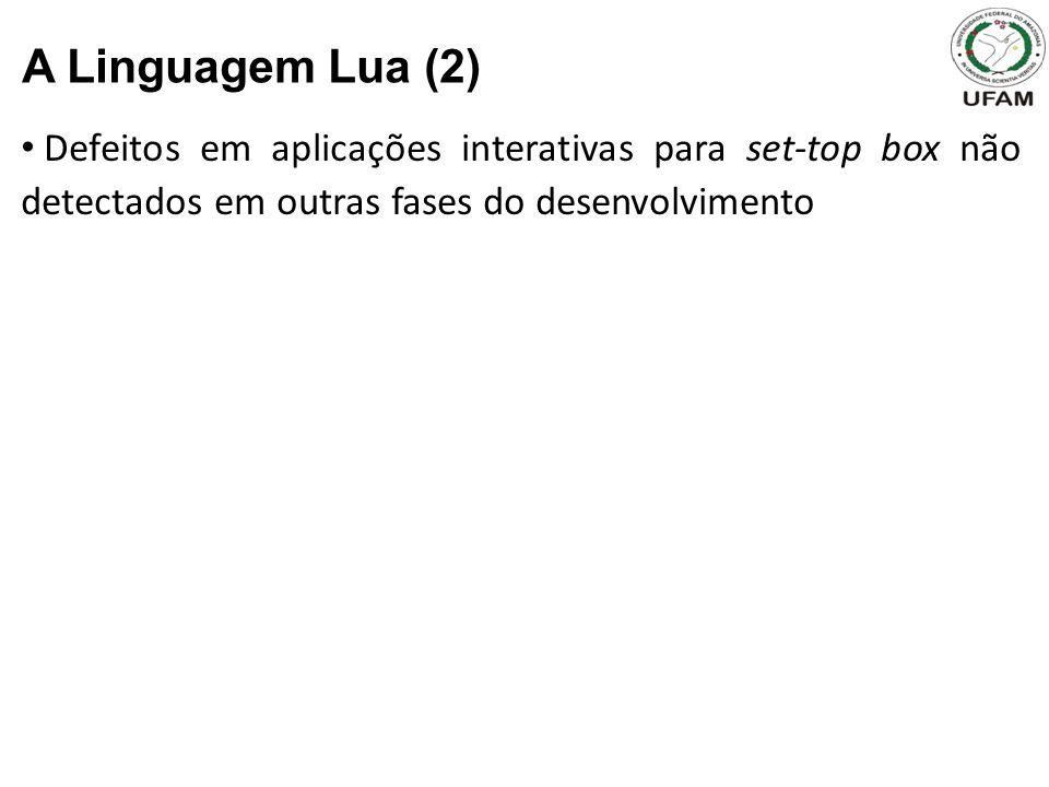 Defeitos em aplicações interativas para set-top box não detectados em outras fases do desenvolvimento A Linguagem Lua (2)