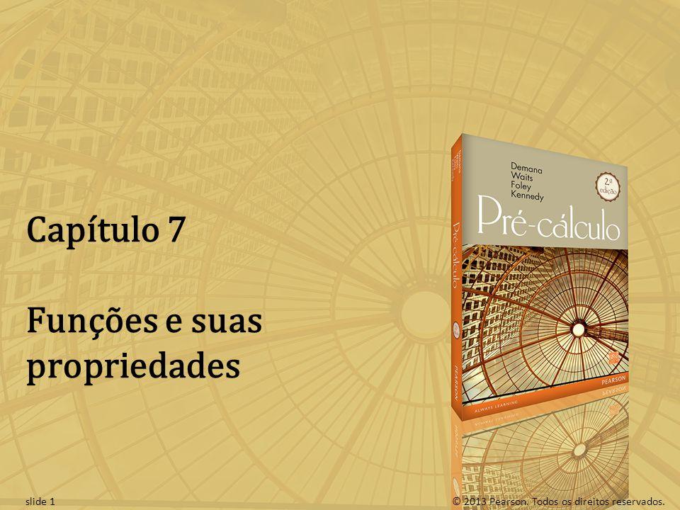 © 2013 Pearson. Todos os direitos reservados.slide 1 Capítulo 7 Funções e suas propriedades