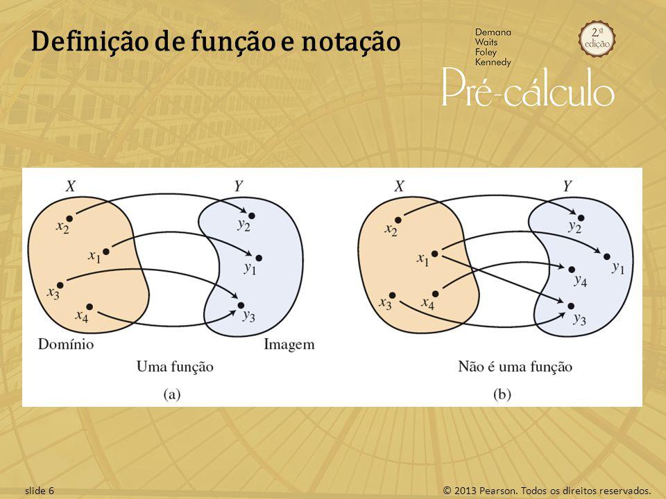 © 2013 Pearson. Todos os direitos reservados.slide 6 Definição de função e notação