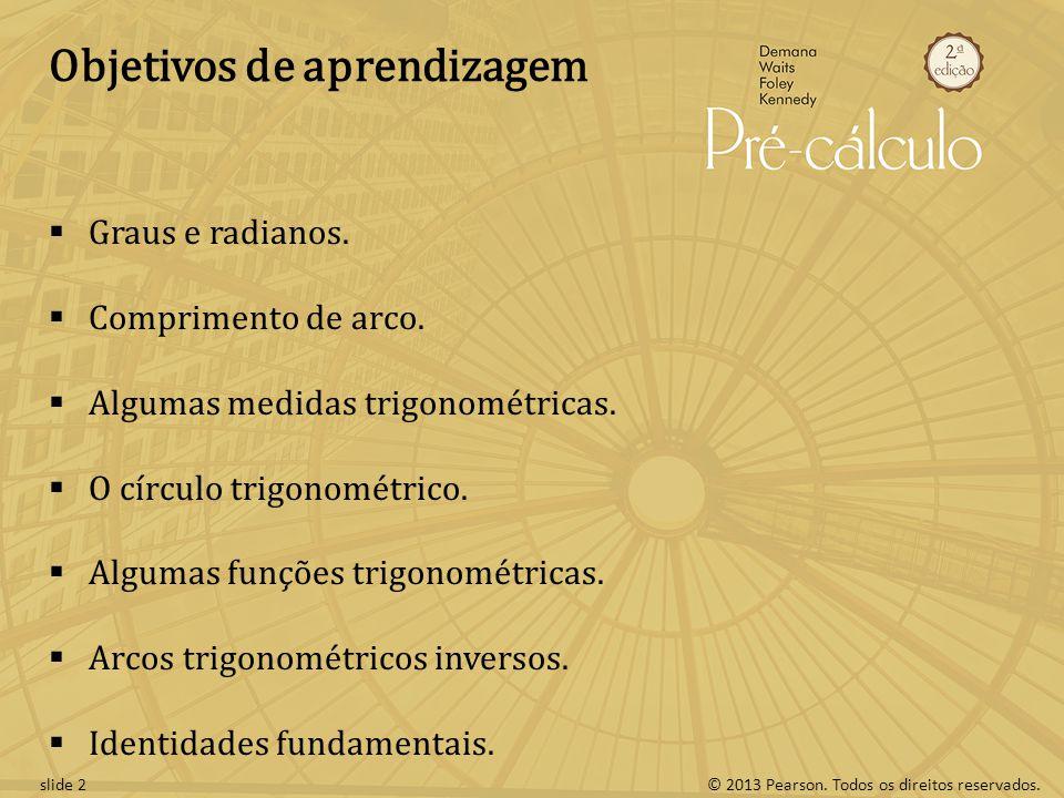 © 2013 Pearson.Todos os direitos reservados.slide 2 Objetivos de aprendizagem Graus e radianos.