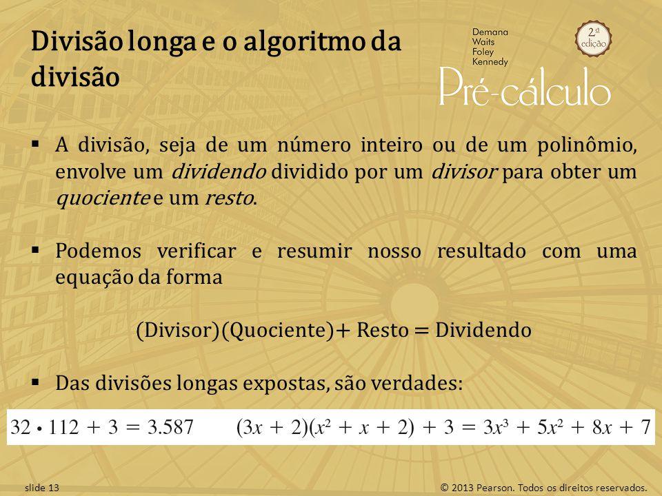 © 2013 Pearson. Todos os direitos reservados.slide 13 Divisão longa e o algoritmo da divisão A divisão, seja de um número inteiro ou de um polinômio,