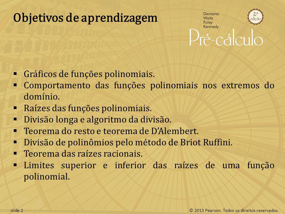 © 2013 Pearson. Todos os direitos reservados.slide 2 Objetivos de aprendizagem Gráficos de funções polinomiais. Comportamento das funções polinomiais