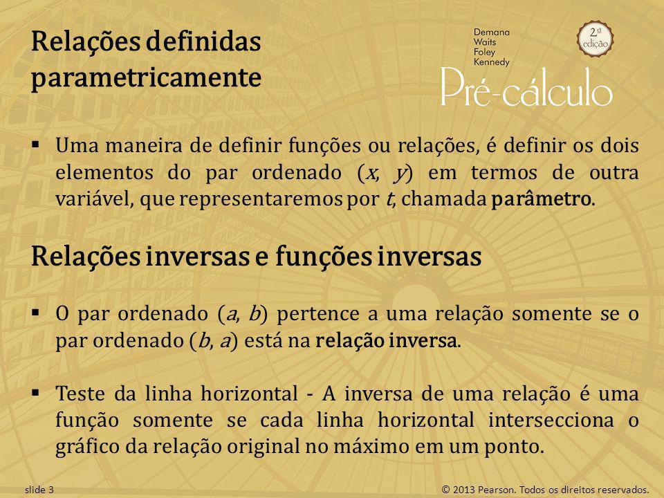 © 2013 Pearson. Todos os direitos reservados.slide 3 Relações definidas parametricamente Uma maneira de definir funções ou relações, é definir os dois