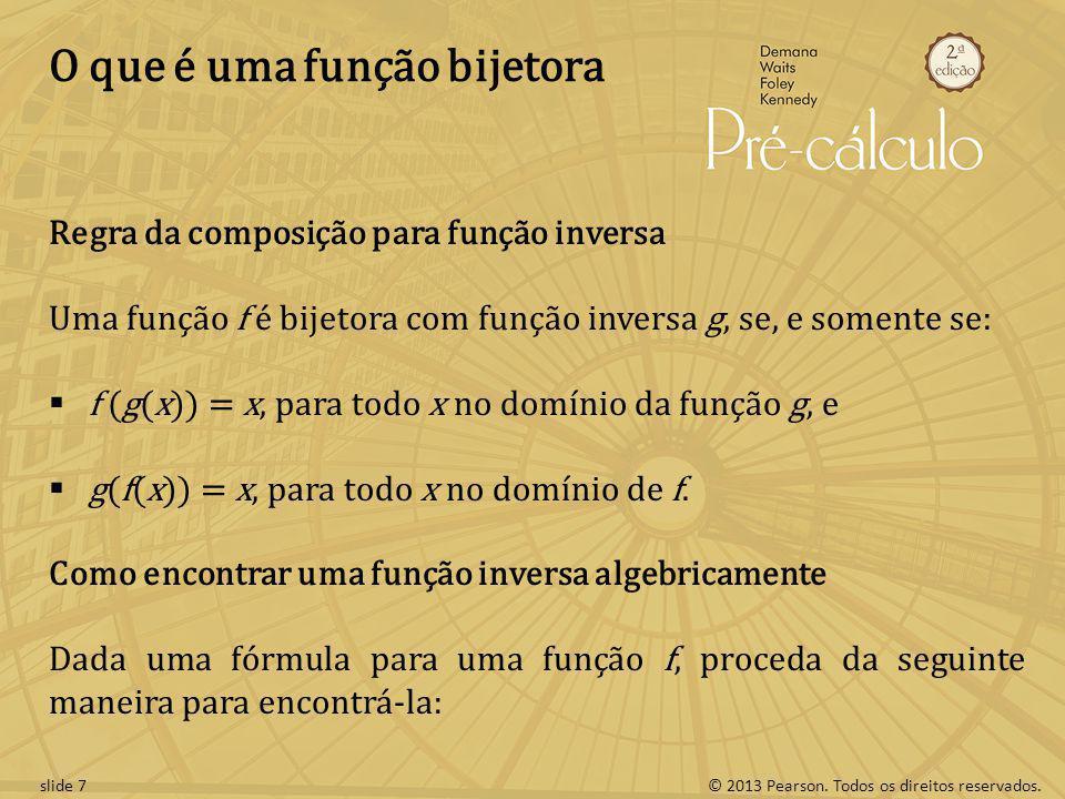 © 2013 Pearson. Todos os direitos reservados.slide 7 O que é uma função bijetora Regra da composição para função inversa Uma função f é bijetora com f