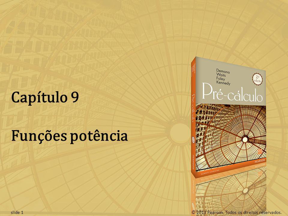 © 2013 Pearson. Todos os direitos reservados.slide 1 Capítulo 9 Funções potência