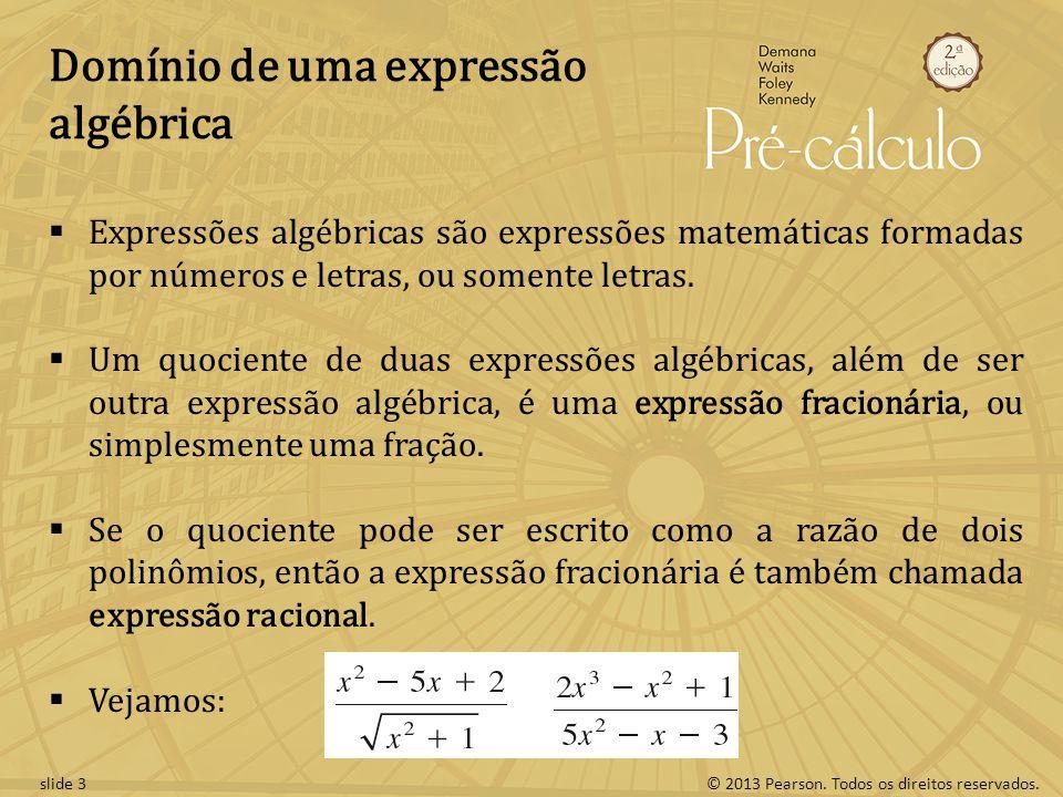 © 2013 Pearson. Todos os direitos reservados.slide 3 Domínio de uma expressão algébrica Expressões algébricas são expressões matemáticas formadas por