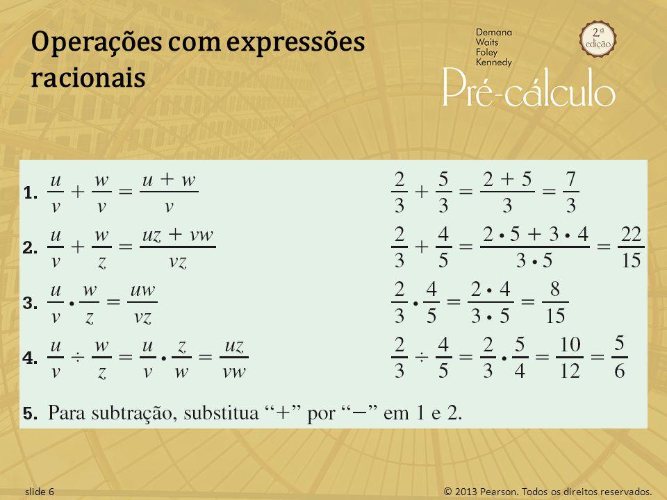 © 2013 Pearson. Todos os direitos reservados.slide 6 Operações com expressões racionais