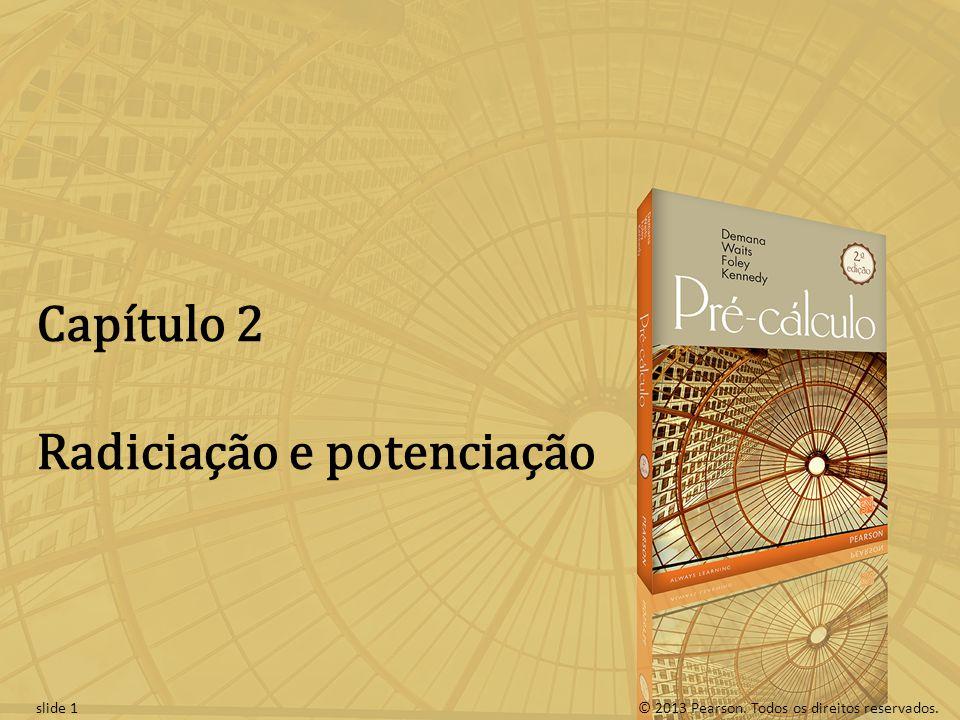 © 2013 Pearson. Todos os direitos reservados.slide 1 Capítulo 2 Radiciação e potenciação