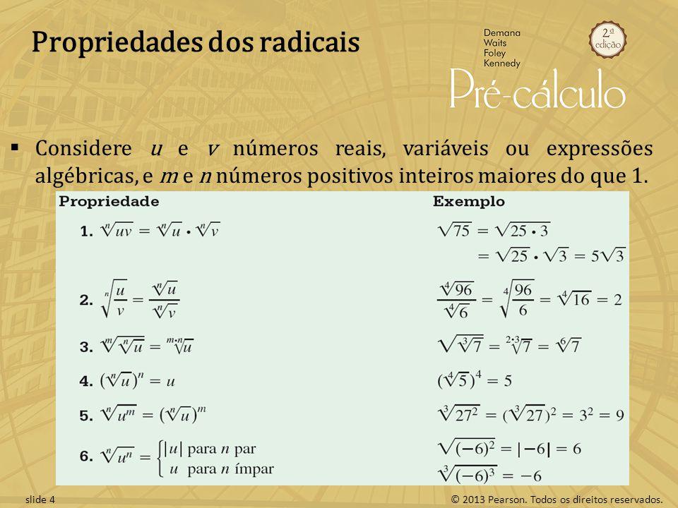 © 2013 Pearson. Todos os direitos reservados.slide 4 Propriedades dos radicais Considere u e v números reais, variáveis ou expressões algébricas, e m