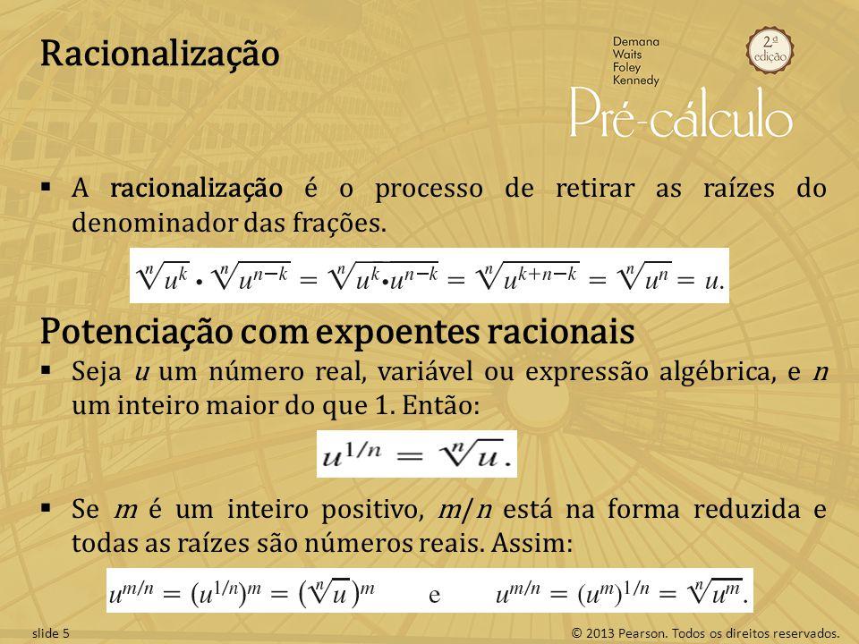 © 2013 Pearson. Todos os direitos reservados.slide 5 Racionalização A racionalização é o processo de retirar as raízes do denominador das frações. Pot