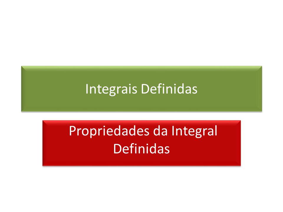 Integrais Definidas Propriedades da Integral Definidas