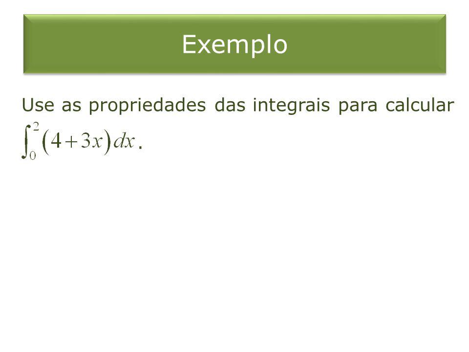 Exemplo Use as propriedades das integrais para calcular.