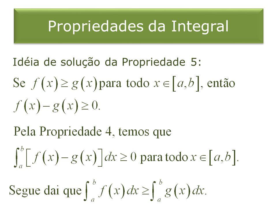 Propriedades da Integral Idéia de solução da Propriedade 5: