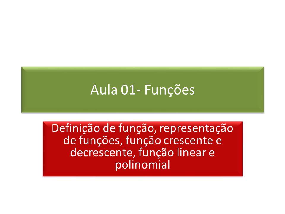 Aula 01- Funções Definição de função, representação de funções, função crescente e decrescente, função linear e polinomial