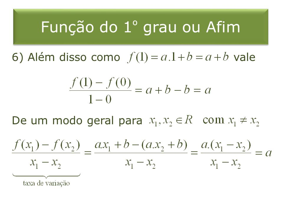 Função do 1 º grau ou Afim 6) Além disso como vale De um modo geral para