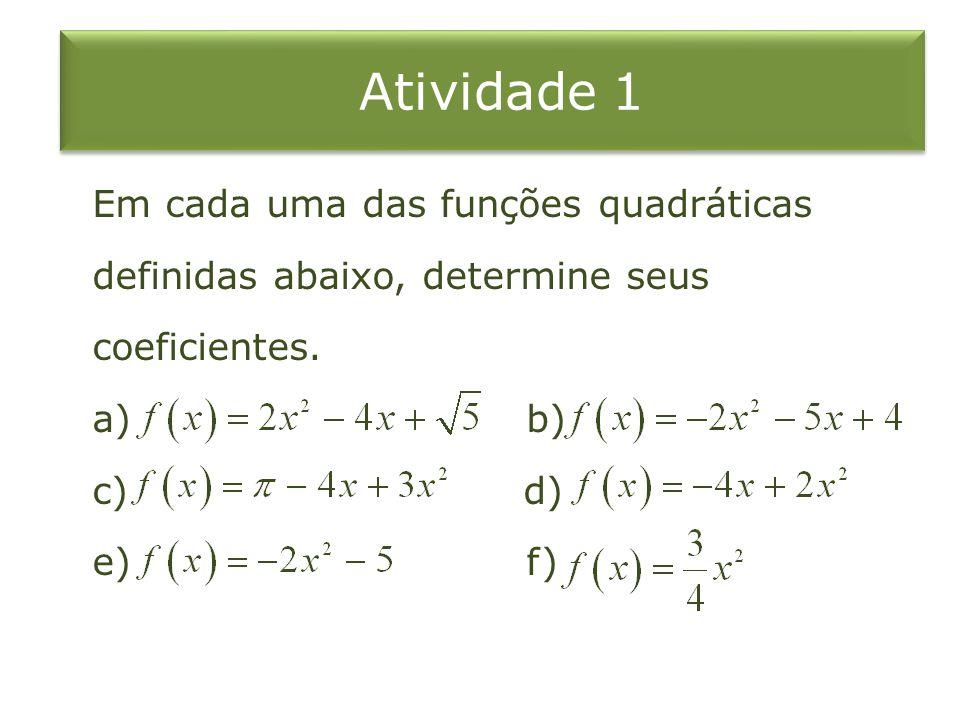 Atividade 1 Em cada uma das funções quadráticas definidas abaixo, determine seus coeficientes. a) b) c) d) e) f)