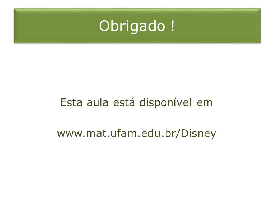 Obrigado ! Esta aula está disponível em www.mat.ufam.edu.br/Disney