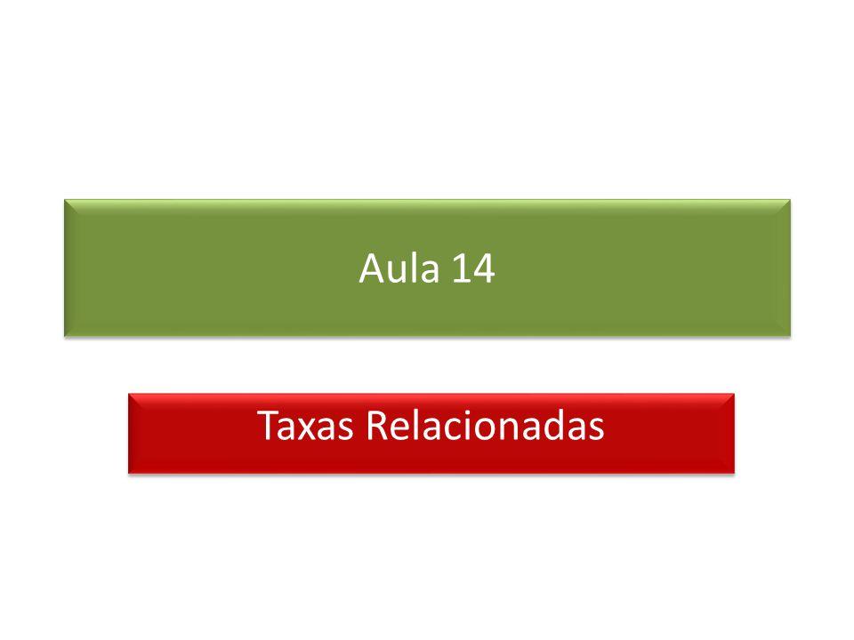 Aula 14 Taxas Relacionadas