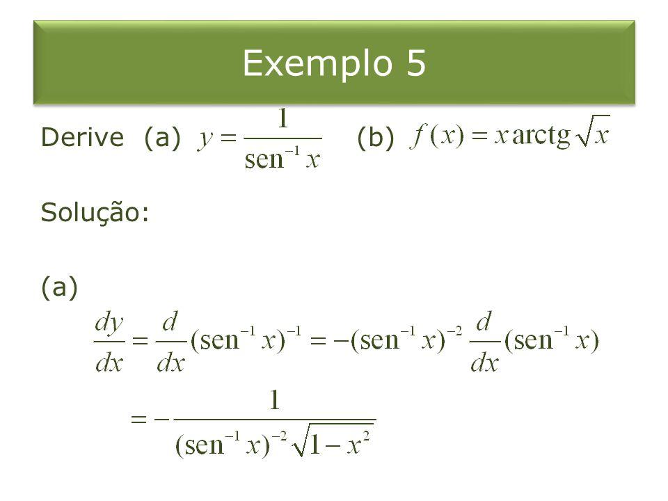 Exemplo 5 Derive (a) (b) Solução: (a)