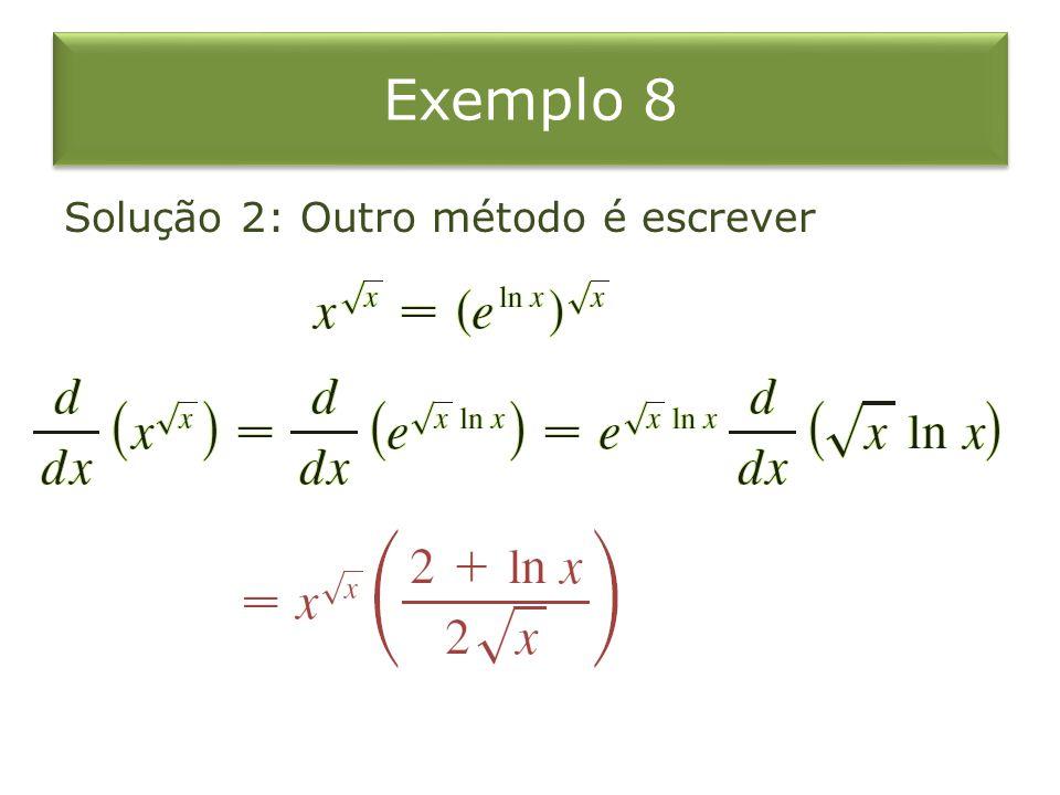 Exemplo 8 Solução 2: Outro método é escrever
