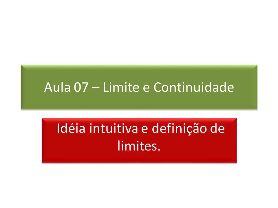 Aula 07 – Limite e Continuidade Idéia intuitiva e definição de limites.