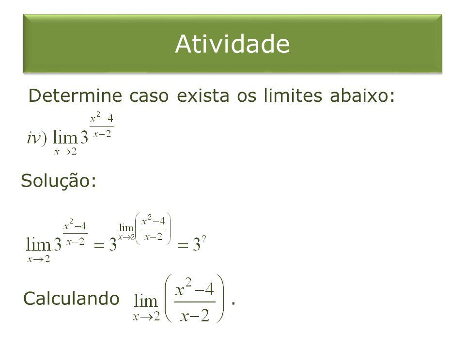 Atividade Determine caso exista os limites abaixo: Solução: Calculando.