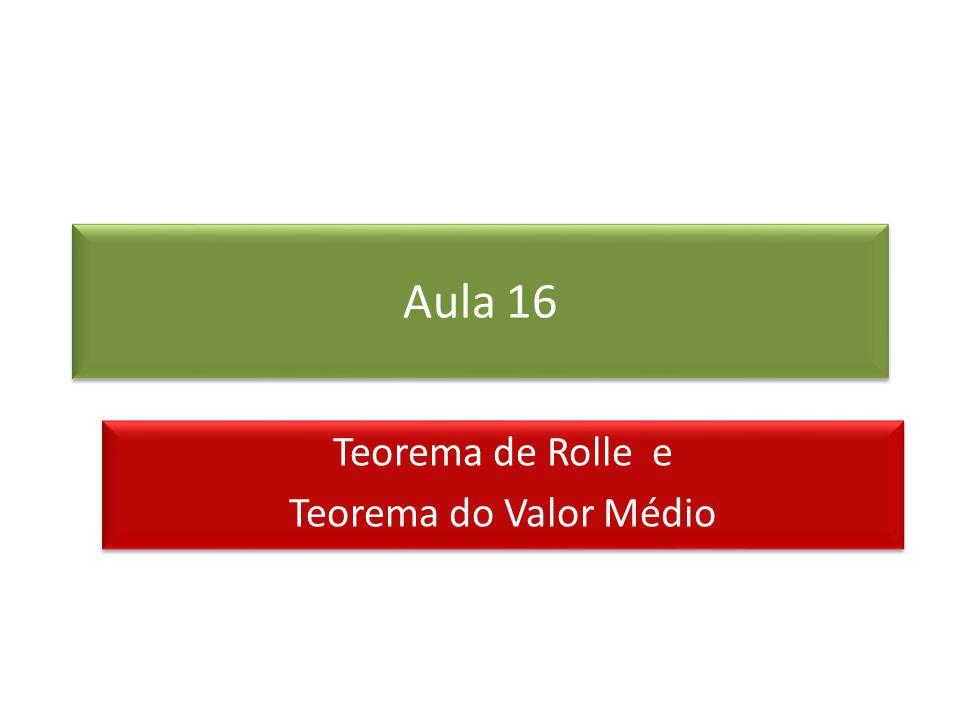 Teorema de Rolle Seja uma função que satisfaça as seguintes hipóteses: 1.