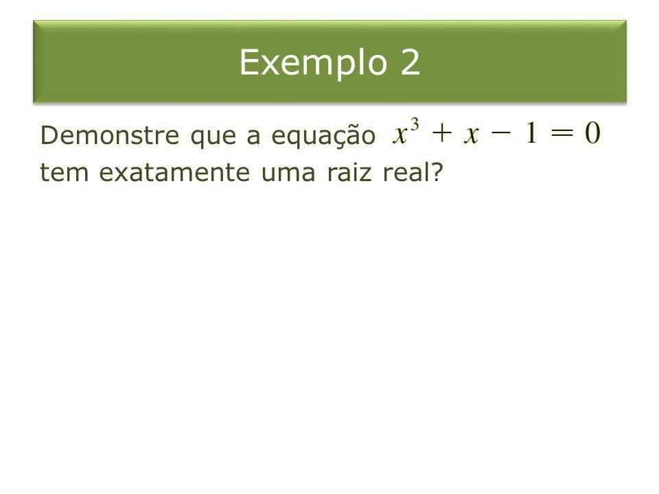 Solução Seja Então e Note que é contínua pois é um polinômio; assim pelo Teorema do Valor Intermediário a equação dada, tem uma raiz.