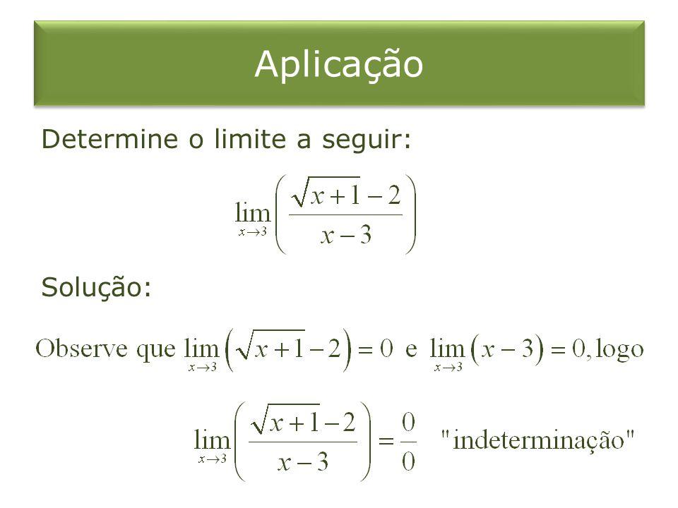 Aplicação Determine o limite a seguir: Solução:
