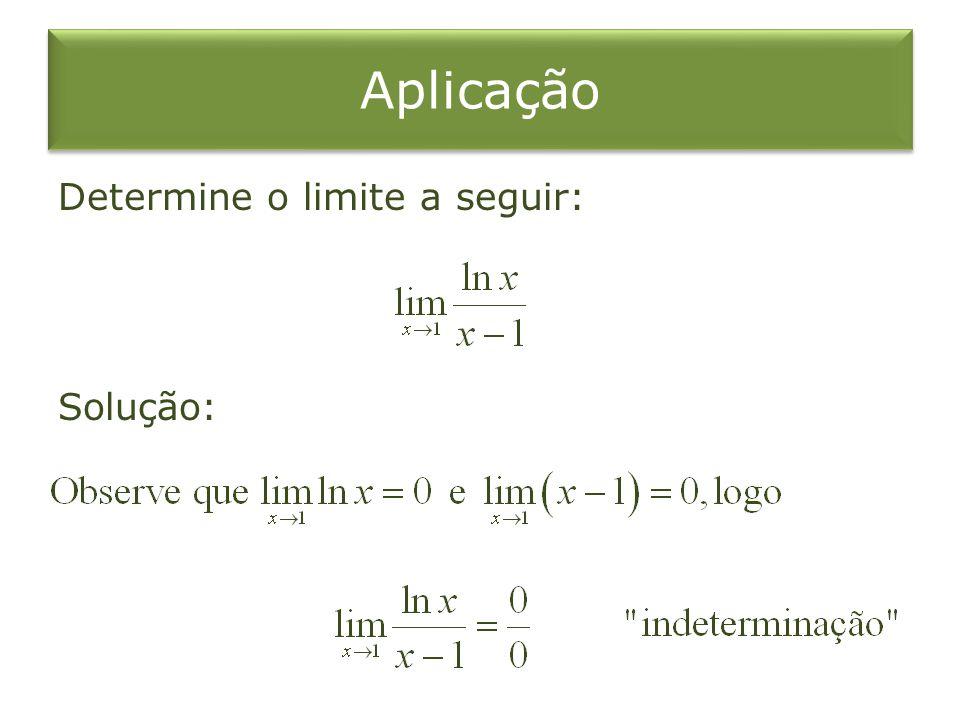 Determine o limite a seguir: Solução: Aplicação