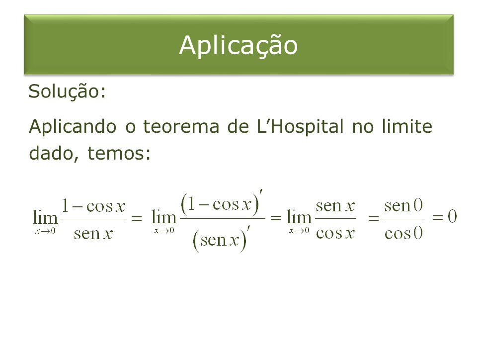 Aplicando o teorema de LHospital no limite dado, temos: Solução: Aplicação