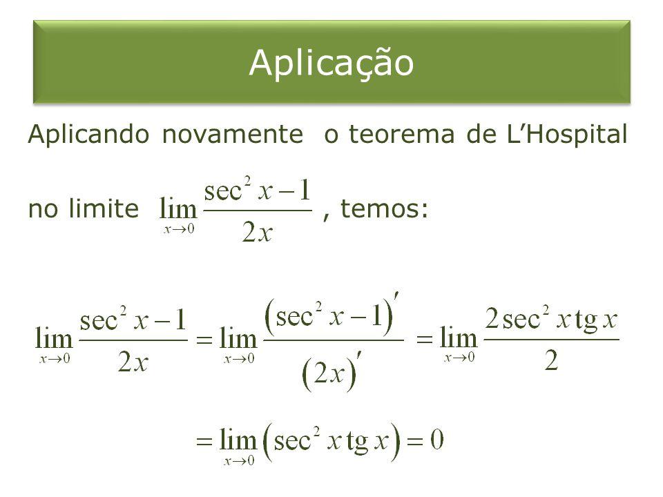 Aplicando novamente o teorema de LHospital no limite, temos: Aplicação