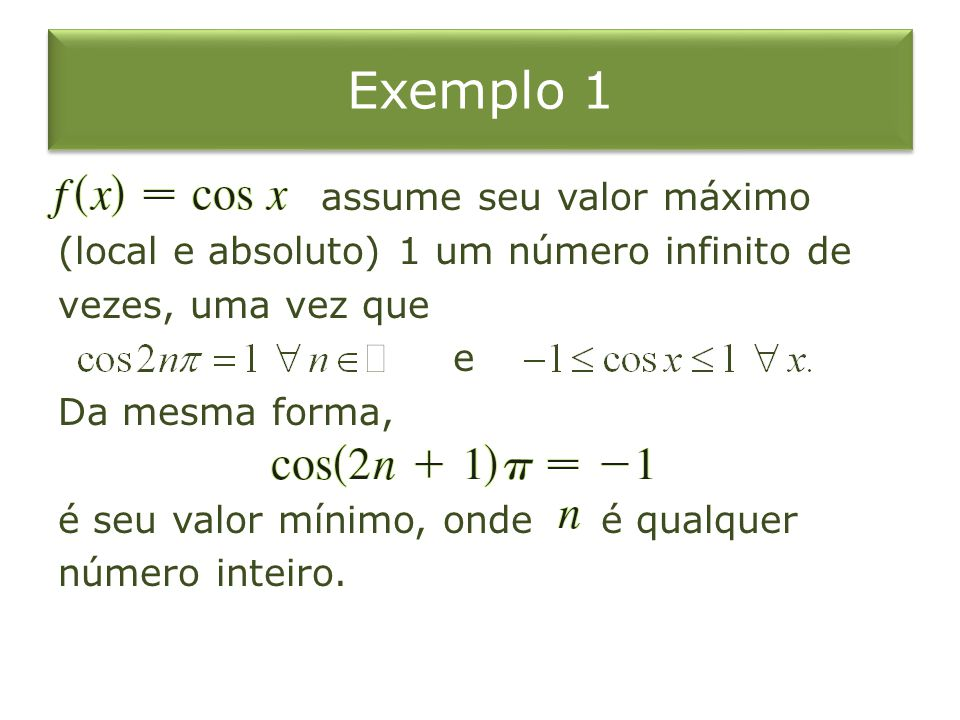 Exemplo 2 pois é o valor mínimo absoluto (e local) de.