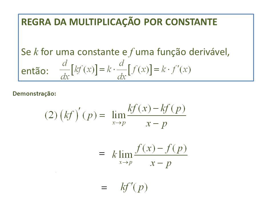 REGRA DA MULTIPLICAÇÃO POR CONSTANTE Se k for uma constante e f uma função derivável, então: Demonstração: