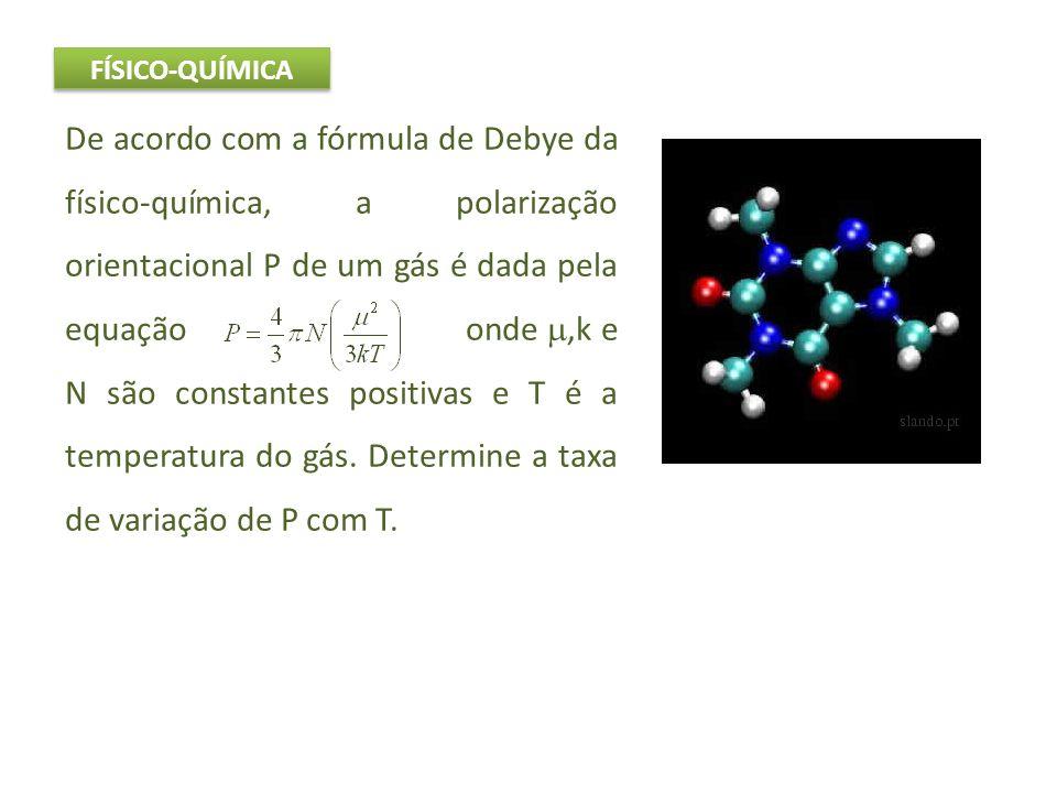 FÍSICO-QUÍMICA De acordo com a fórmula de Debye da físico-química, a polarização orientacional P de um gás é dada pela equação onde,k e N são constant