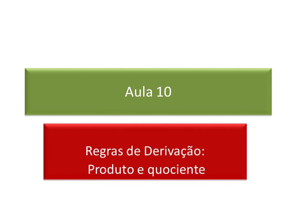 Aula 10 Regras de Derivação: Produto e quociente Regras de Derivação: Produto e quociente