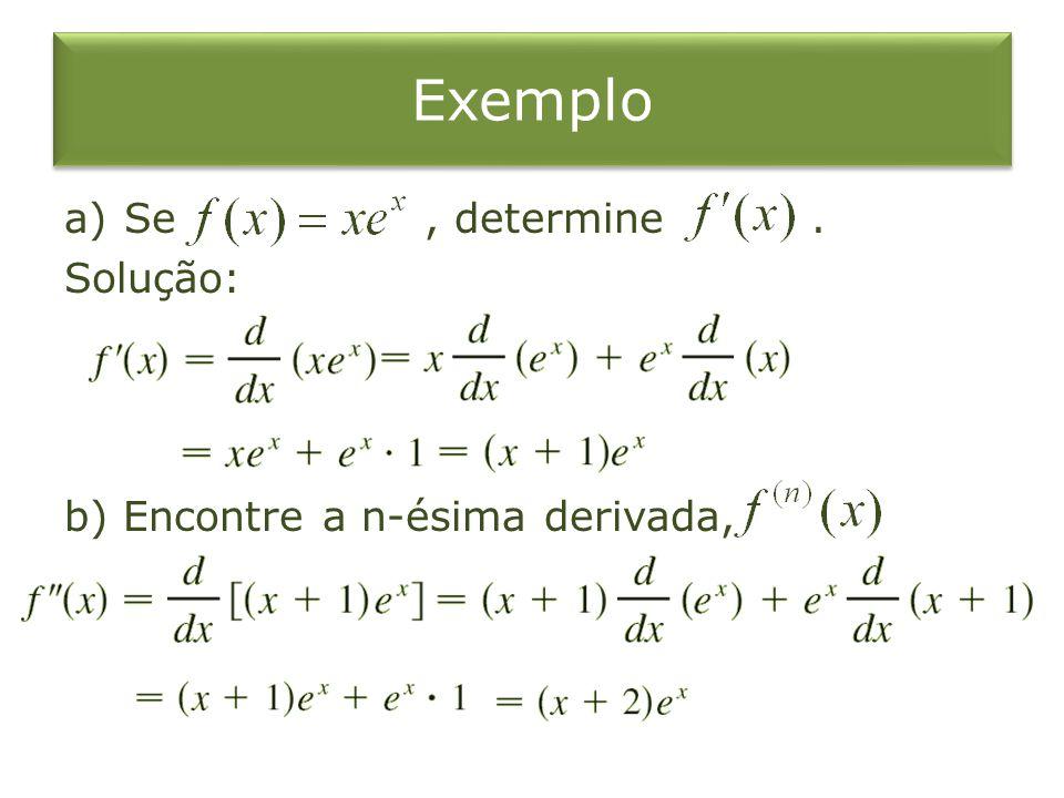 a)Se, determine. Solução: b) Encontre a n-ésima derivada,