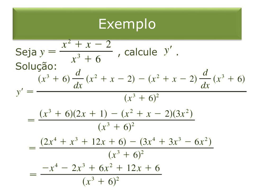 Exemplo Seja, calcule. Solução: