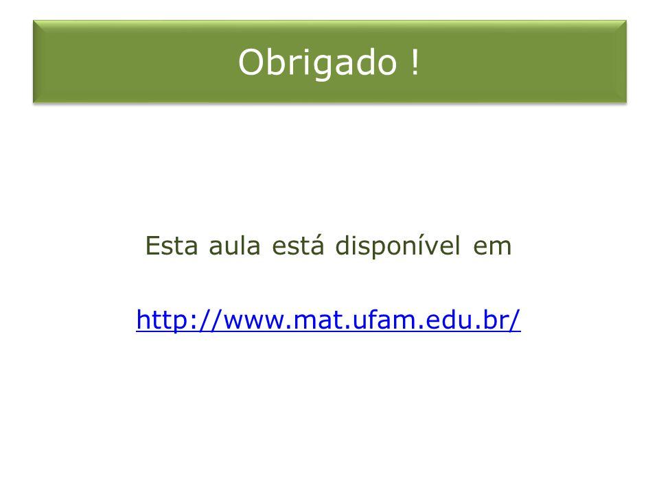 Obrigado ! Esta aula está disponível em http://www.mat.ufam.edu.br/