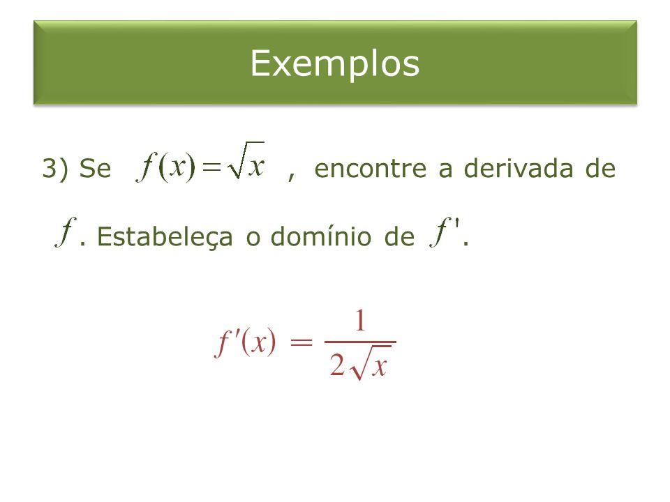 3) Se, encontre a derivada de. Estabeleça o domínio de.