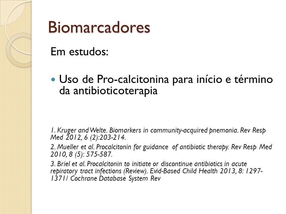 Biomarcadores Em estudos: Uso de Pro-calcitonina para início e término da antibioticoterapia 1. Kruger and Welte. Biomarkers in community-acquired pne