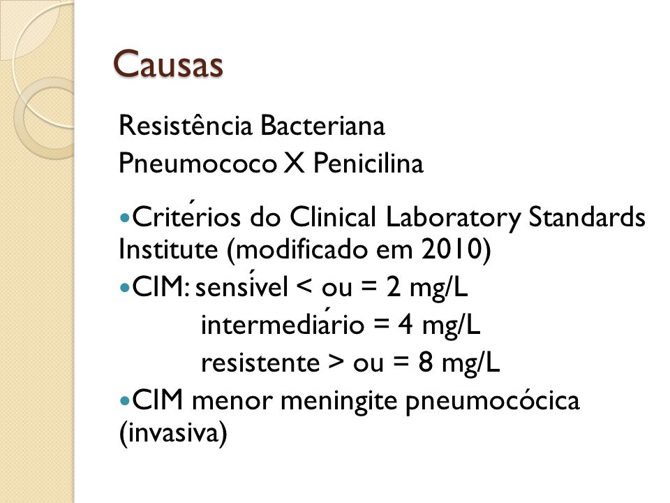 Causas Resistência Bacteriana Pneumococo X Penicilina Criterios do Clinical Laboratory Standards Institute (modificado em 2010) CIM: sensivel < ou = 2